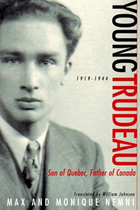 Young Trudeau: Son of Quebec, Father of Canada, 1919-1944